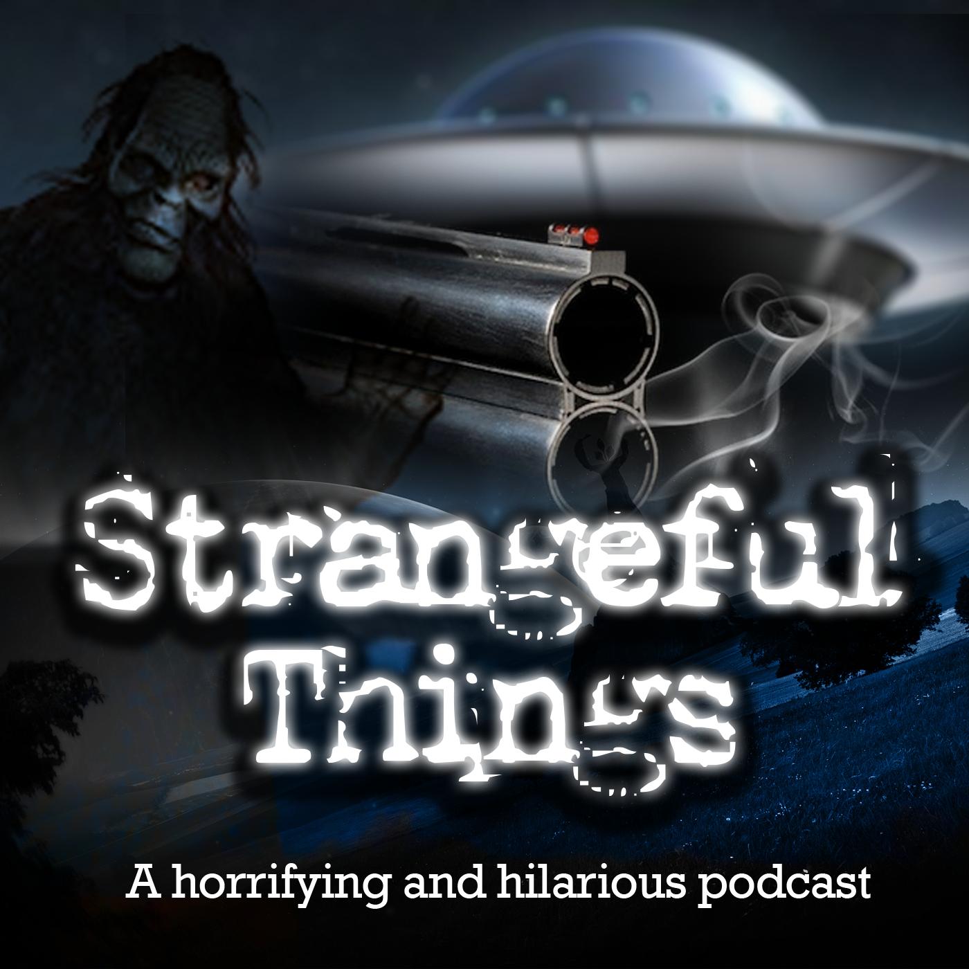 Strangeful Things   Listen via Stitcher for Podcasts